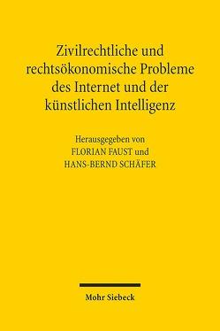 Zivilrechtliche und rechtsökonomische Probleme des Internet und der künstlichen Intelligenz von Faust,  Florian, Schäfer,  Hans-Bernd