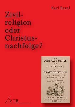 Zivilreligion oder Christusnachfolge? von Baral,  Karl