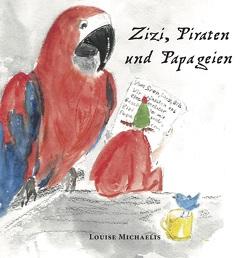 Zizi, Piraten und Papageien von Michaelis,  Louise