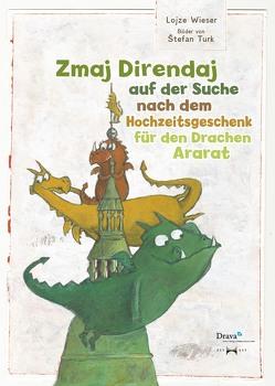 Zmaj Direndaj auf der Suche nach dem Hochzeitsgeschenk für den Drachan Ararat von Türk,  Stefan, Wieser,  Lojze