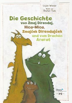 Die Geschichte von Zmaj Direndaj, Hica-Mica, Zmajček Direndajček und vom Drachen Ararat von Türk,  Stefan, Wieser,  Lojze