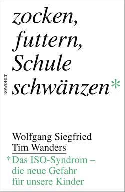 Zocken, futtern, Schule schwänzen von Siegfried,  Wolfgang, Wanders,  Tim
