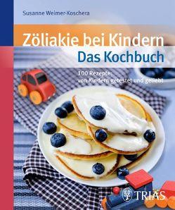 Zöliakie bei Kindern – Das Kochbuch von Weimer-Koschera,  Susanne