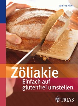 Zöliakie – Einfach auf glutenfrei umstellen von Hiller,  Andrea