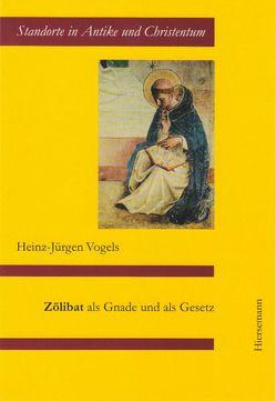 Zölibat als Gnade und als Gesetz von Vogels,  Heinz-Jürgen