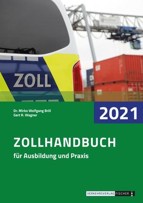 Zollhandbuch 2021 von Brill,  Dr. Mirko Wolfgang, Wagner,  Gerd