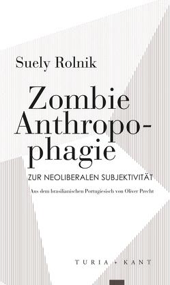 Zombie Anthropophagie von Precht ,  Oliver, Rolnik,  Suely