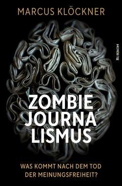 Zombie-Journalismus von Klöckner,  Marcus