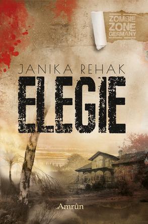 Zombie Zone Germany: Elegie von Rapp,  Claudia, Rehak,  Janika