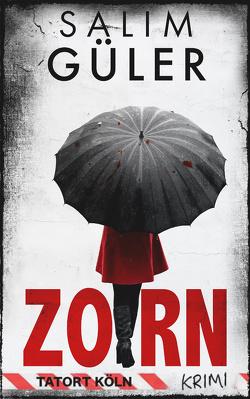 Zorn – Tatort Köln von Güler,  Salim