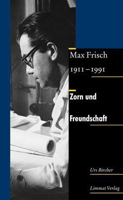 Zorn und Freundschaft. Max Frisch 1911–1991 von Bircher,  Urs