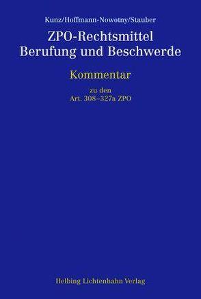ZPO-Rechtsmittel, Berufung und Beschwerde von Hoffmann-Nowotny,  Urs H., Kunz,  Oliver M., Stauber,  Demian