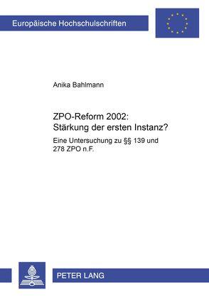 ZPO-Reform 2002: Stärkung der ersten Instanz? von Bahlmann,  Anika