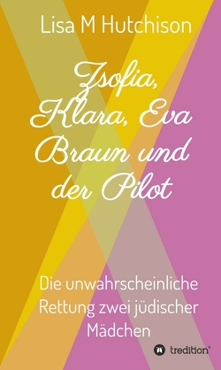 Zsofia, Klara, Eva Braun und der Pilot von Grünschloß,  Maya, Hutchison,  Lisa M
