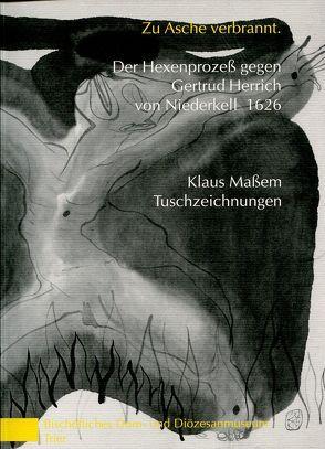 Zu Asche verbrannt. Der Hexenprozess gegen Gertrud Herrich von Niederkell 1626 von Massem,  Klaus