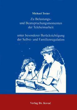 Zu Belastungs- und Beanspruchungsmomenten der Teleheimarbeit unter besonderer Berücksichtigung der Selbst- und Familienregulation von Treier,  Michael