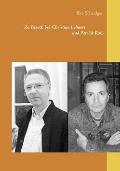 Zu Besuch bei Christian Lehnert und Patrick Roth von Scheidgen,  Ilka