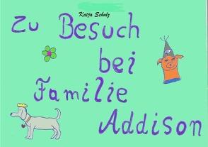 Zu Besuch bei Familie Addison von Schulz,  Katja