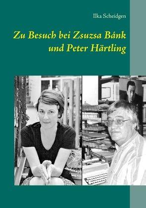 Zu Besuch bei Zsuzsa Bánk und Peter Härtling von Scheidgen,  Ilka