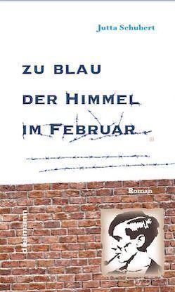 Zu blau der Himmel im Februar von Schubert,  Jutta
