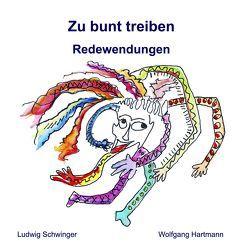 Zu bunt treiben von Hartmann,  Wolfgang, Schwinger,  Ludwig