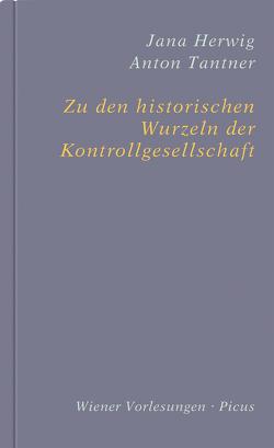 Zu den historischen Wurzeln der Kontrollgesellschaft von Herwig,  Jana, Tantner,  Anton