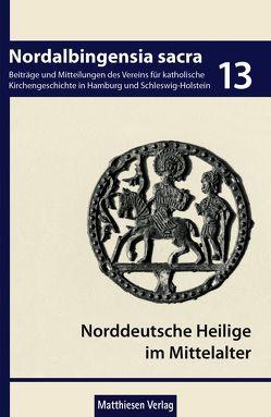 Zu den norddeutschen Heiligen im Mittelalter von Bock,  Günther, Colberg,  Martin, Goetz,  Hans-Werner, Lorenzen-Schmidt,  Klaus-Joachim, Rosen,  Judith, Schröter,  Martin J.