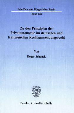Zu den Prinzipien der Privatautonomie im deutschen und französischen Rechtsanwendungsrecht. von Schaack,  Roger
