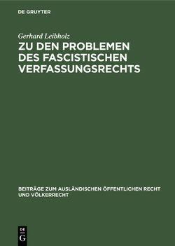 Zu den Problemen des fascistischen Verfassungsrechts von Leibholz,  Gerhard