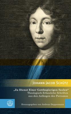 »Zu Dienst Einer Gottbegierigen Seelen« von Deppermann,  Andreas, Schütz,  Johann Jacob