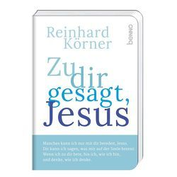 Zu dir gesagt, Jesus von Körner,  Reinhard