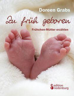 Zu früh geboren – Frühchen-Mütter erzählen von Grabs,  Doreen