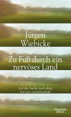 Zu Fuß durch ein nervöses Land von Wiebicke,  Jürgen