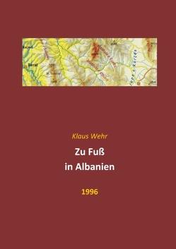 Zu Fuß in Albanien von Wehr,  Klaus