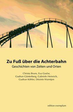 Zu Fuß über die Achterbahn von Bruns,  Christa, Goslar,  Eva, Günterberg,  Gudrun, Heinrich,  Gabriele, Köhler,  Gudrun, Warntjen,  Désirée
