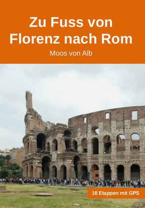 Zu Fuss von Florenz nach Rom von Von Alb,  Moos