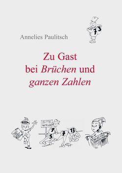 Zu Gast bei Brüchen und ganzen Zahlen von Paulitsch,  Annelies