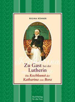 Zu Gast bei der Lutherin von Röhner,  Regina