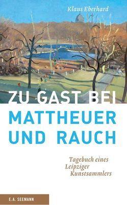 Zu Gast bei Mattheuer und Rauch von Eberhard,  Klaus