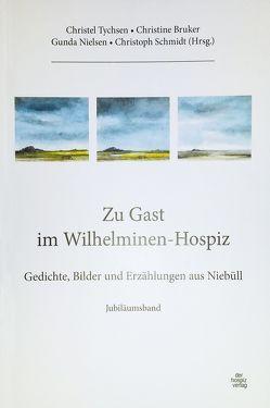 Zu Gast im Wilhelminen-Hospiz von Bruker,  Christine, Nielsen,  Gundula, Schmidt,  Christoph, Tychsen,  Christel