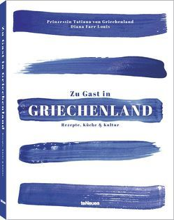 Zu Gast in Griechenland von Prinzessin Tatiana v.Griechenl