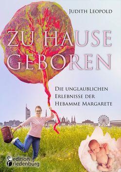 Zu Hause geboren – Die unglaublichen Erlebnisse der Hebamme Margarete von Leopold,  Judith