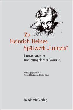 """Zu Heinrich Heines Spätwerk """"Lutezia"""" von Pistiak,  Arnold, Rintz,  Julia"""