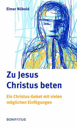 Zu Jesus Christus beten von Nübold,  Elmar