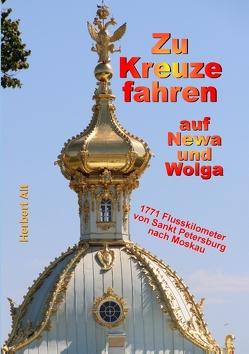 Zu Kreuze fahren auf Newa und Wolga von Alt,  Herbert