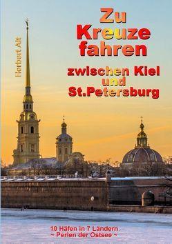 Zu Kreuze fahren zwischen Kiel und Sankt Petersburg von Alt,  Herbert