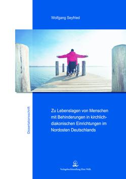 Zu Lebenslagen von Menschen mit Behinderungen in kirchlich-diakonischen Einrichtungen im Nordosten Deutschlands von Seyfried,  Wolfgang