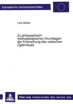 Zu philosophisch-methodologischen Grundlagen der Erforschung des vedischen Opferrituals von Göhler,  Lars