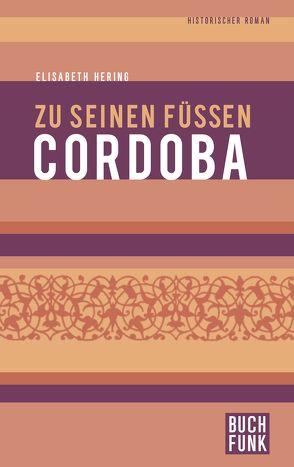 Zu seinen Füßen Cordoba von Hering,  Elisabeth, Stauf,  Gerhard W. A.