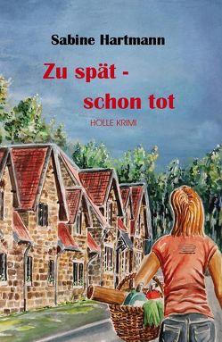 Zu spät – schon tot von Hartmann,  Sabine